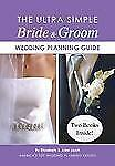 The Ultra Simple Bride and Groom Wedding Planning Guide by Alex A. Lluch and...