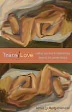 Trans/Love : Radical Sex, Love and Relationships Beyond the Gender Binary...