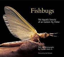 Fishbugs : The Aquatic Insects of an Eastern Fly Fisher by Thomas, Jr. Ames...