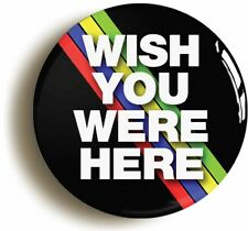 WISH YOU WERE HERE BADGE BUTTON PIN (Size is 1inch/25mm diameter) PROG ROCK