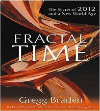 Fractal Time: The Secret Of 2012 And A New World Age Braden, Gregg