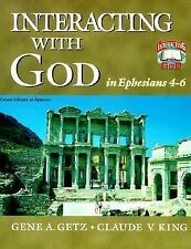Interacting with God in Ephesians 4-6, King, Claude V., Getz, Gene A., Good Book