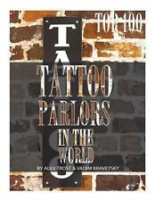 Top 100 Tattoo Parlors in the World by Alex Trost and Vadim Kravetsky (2013,...