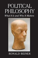 Political Philosophy : What It Is and Why It Matters by Ronald Beiner (2014,...
