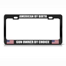 American By Birth Gun Owner By Choice Black Metal License Plate Frame Tag Holder