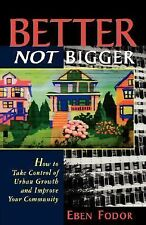 Better Not Bigger : How to Take Control of Urban Growth and Improve Your...