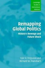 Cambridge Studies in International Relations: Remapping Global Politics :...