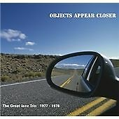 Great Jazz Trio Objects Appear Closer CD