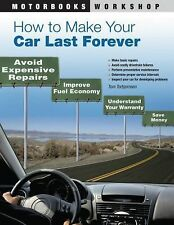 Motorbooks Workshop Ser.: How to Make Your Car Last Forever : Avoid Expensive...