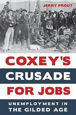 Coxey's Crusade for Jobs : Unemployment in the Gilded Age by Jerry Prout...
