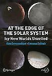 At the Edge of the Solar System: Icy New Worlds Unveiled (Springer Praxis Books)