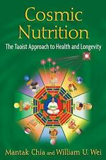 Cosmic Nutrition: The Taoist Approach to Health and Longevity, Wei, William U.,