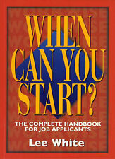 When Can You Start?: Complete Handbook for Job Applicants (WorkWise) by Lee Whi