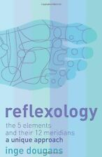 Reflexology: The 5 elements and their 12 meridians : a unique approach