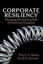 Corporate Resiliency : Managing the Growing Risk of Fraud and Corruption by...