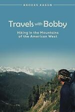 Travels with Bobby : Hiking in the Mountains of the American West by Brooks...