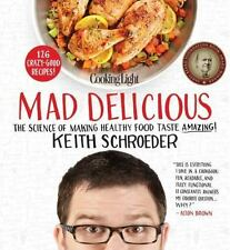 Cooking Light Mad Delicious : The Science of Making Good-for-You Food Taste...