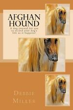 Afghan Hound : A Dog Journal for You to Record Your Dog's Life As It Happens!...