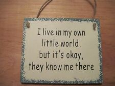 Wooden Sign-I live in my own little world, but it's okay, they know me there