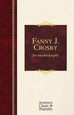 Hendrickson Classic Biographies: Fanny J. Crosby: an Autobiography by Fanny...