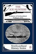 The Ice Hunters No. 8 : A History of Newfoundland Sealing to 1914 by Shannon...
