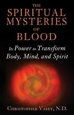 The Spiritual Mysteries of Blood: Its Power to Transform Body, Mind, and Spirit