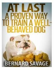 At Last, a Proven Way to Train a Well-Behaved Dog : Training Secrets...