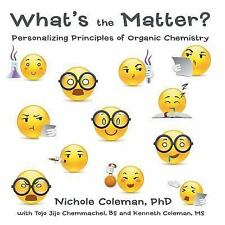 What's the Matter? : Personalizing Principles of Organic Chemistry by Nichole...