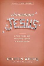 Rhinestone Jesus : Saying Yes to God When Sparkly, Safe Faith Is No Longer...