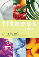 Fitness on a Plate: Anita Bean's Guide to Healthy Eating by Anita Bean...