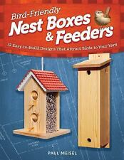 Bird-Friendly Nest Boxes and Feeders : 12 Easy-to-Build Designs that Attract...