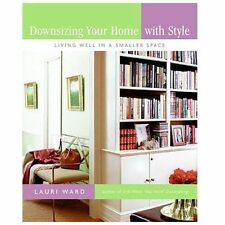 Downsizing Your Home with Style : Living Well in a Smaller Space by Lauri...