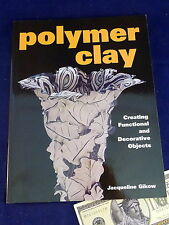 Polymer Clay Functional Decorative Objects Jacqueline Gikow Craft Technique Book