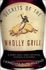 Secrets of the Wholly Grill: A Comic Novel about Software, Barbecue, and Craving