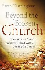 Beyond the Broken Church: How to Leave Church Problems Behind Without Leaving ..