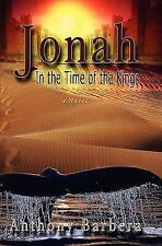 Jonah : In the Time of the Kings by Anthony Barbera (2010, Paperback)