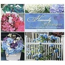 Heavenly Hydrangeas : A Practical Guide for the Home Gardener by Joan...