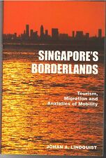 Singapore's Borderlands:Tourism,Migration & Anxieties Of Mobility - JA Lindquist
