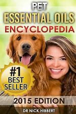 Pet Essential Oils : Encyclopedia 2015 Edition (Proven Oils Recipes for Your...