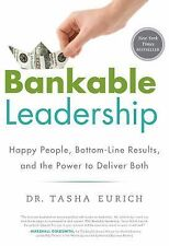 Bankable Leadership : Happy People, Bottom-Line Results, and the Power to Delive