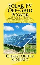 Solar PV off-Grid Power : How to Build Solar PV Energy Systems for Stand...