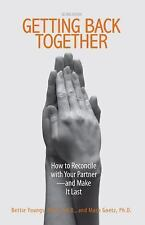 Getting Back Together : How to Reconcile with Your Partner - and Make It Last...