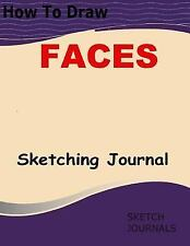 How to Draw Faces Sketching Journal : A Must Have for Everyone Following Step...