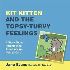 Kit Kitten and the Topsy-Turvy Feelings: A Story About Parents Who Aren't Always