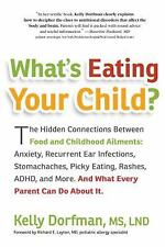 What's Eating Your Child?: The Hidden Connection Between Food and Childhood Ailm