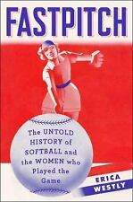 NEW - Fastpitch: The Untold History of Softball and the Women Who Made the Game