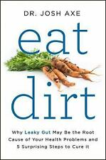 EAT DIRT Why Leaky Gut Can be Root Cause of Health Problems Dr Josh Axe Oz book