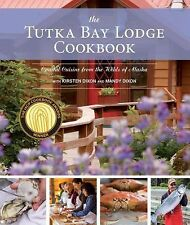 The Tutka Bay Lodge Cookbook : Coastal Cuisine from the Wilds of Alaska by...