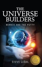 The Universe Builders : Bernie and the Putty by Steve LeBel (2014, Paperback)