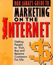 Dan Janal's Guide to Marketing on the Internet: Getting People to Visit, Buy an